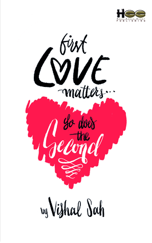 First Love Matters So Does The Second by Vishal Sah