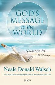God's Message to the World by Author : Neale Donald Walsch