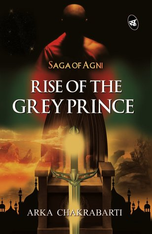 Rise of the Grey Prince by Arka Chakrabarti